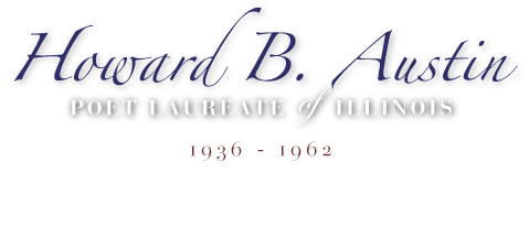 Howard B. Austin | Poet Laureate of Illinois | 1936 - 1962